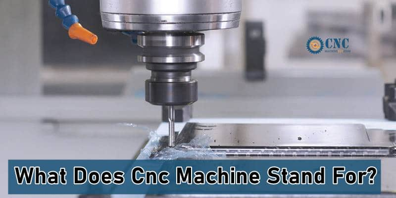 What Does Cnc Machine Stand For?